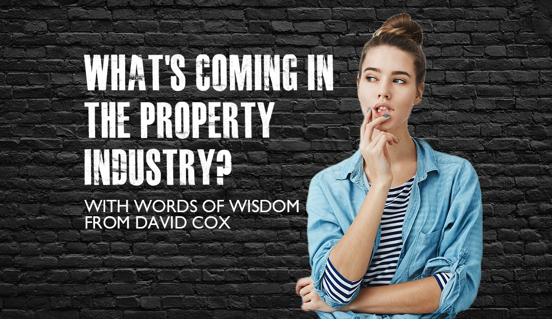 What's coming in the property industry…
